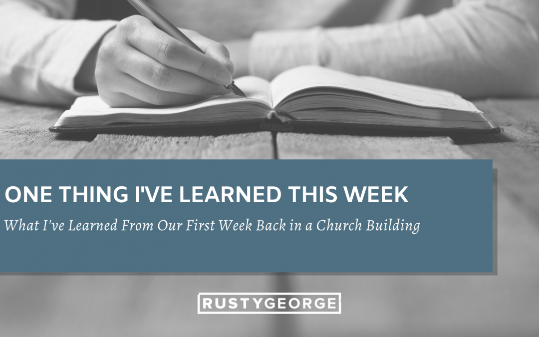 What I've Learned From Our First Week Back in a Church Building