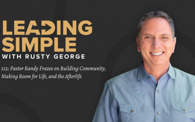 112: Pastor Randy Frazee on Building Community, Making Room for Life, and the Afterlife