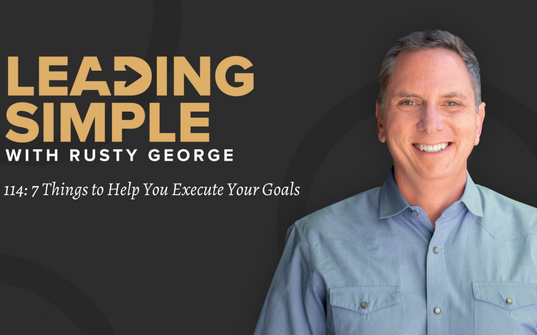 Episode 114: Seven Things to Help You Execute Your Goals