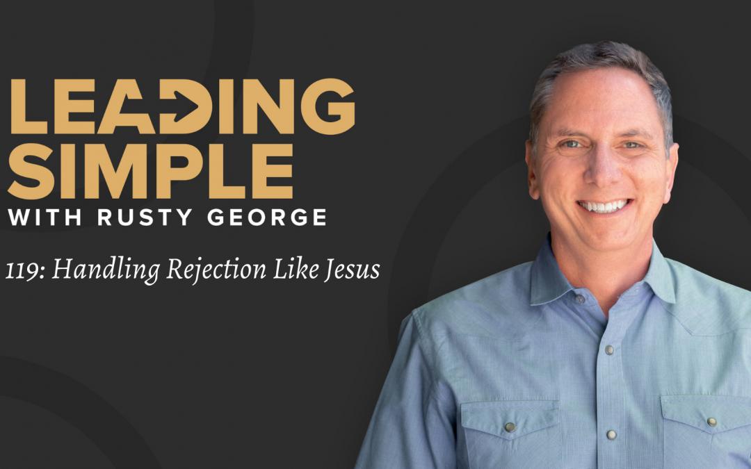 Episode 119: Handling Rejection Like Jesus
