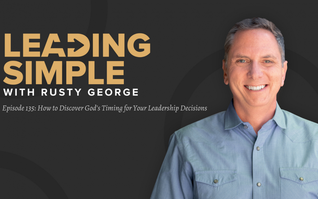 Episode 135: How to Discover God's Timing for Your Leadership Decisions