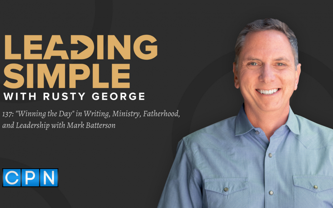"""Episode 137: """"Winning the Day"""" in Writing, Ministry, Fatherhood, and Leadership with Mark Batterson"""