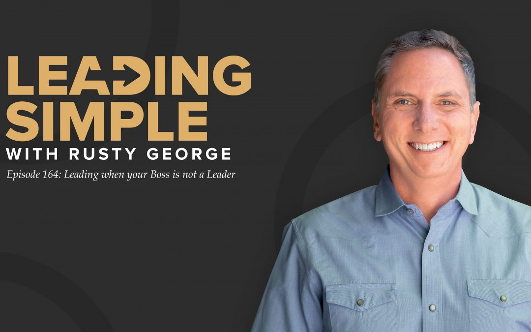 Episode 164: Leading when your Boss is not a Leader