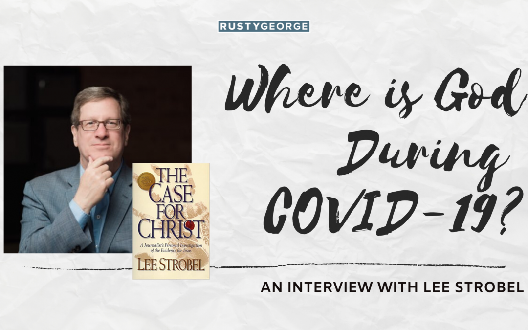 Where is God During COVID-19? An Interview with Lee Strobel