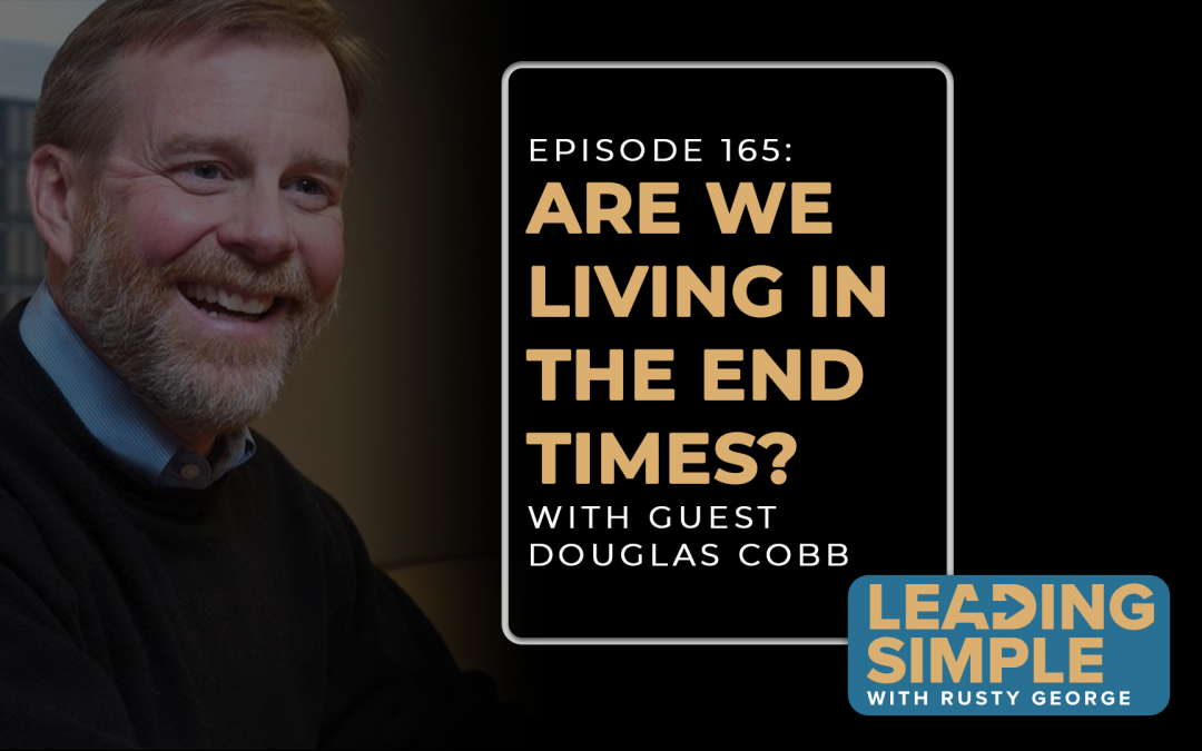 Episode 165: Are we living in the end times with Douglas Cobb