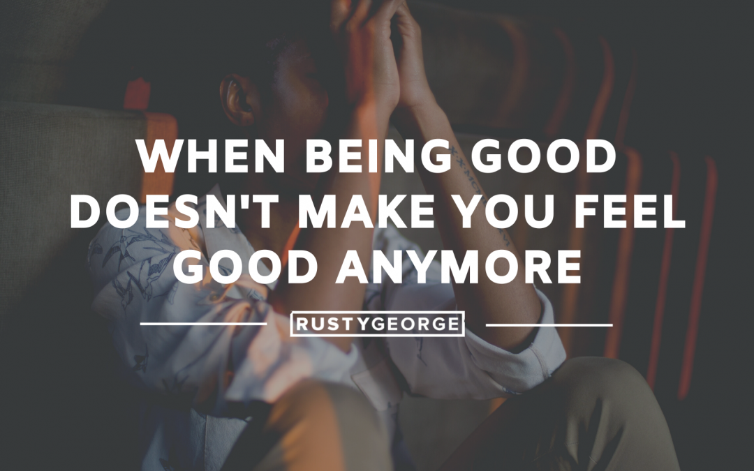 When Being Good Doesn't Make You Feel Good Anymore