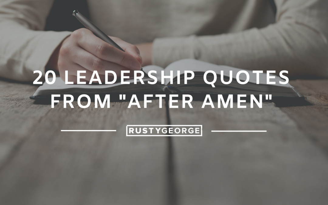 "20 Leadership Quotes from ""After Amen"""