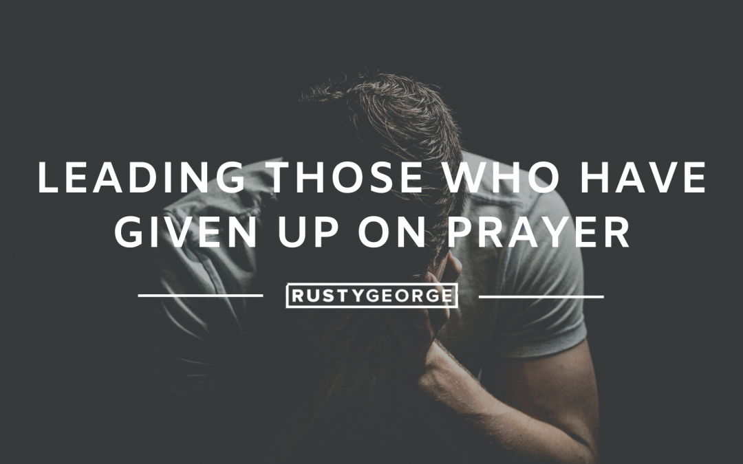 Leading Those Who Have Given Up On Prayer