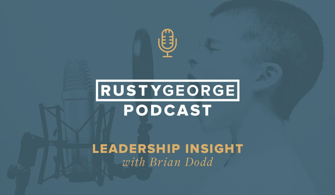 Rusty George Podcast: Leadership Insight with Brian Dodd