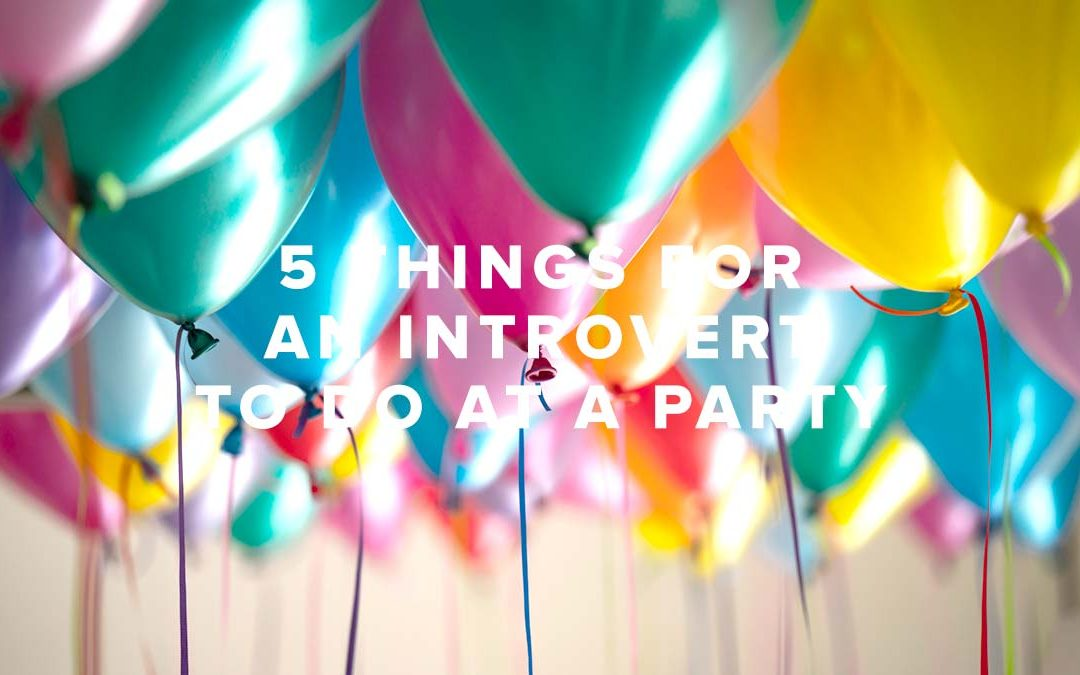 5 Things for an Introvert to Do at a Party