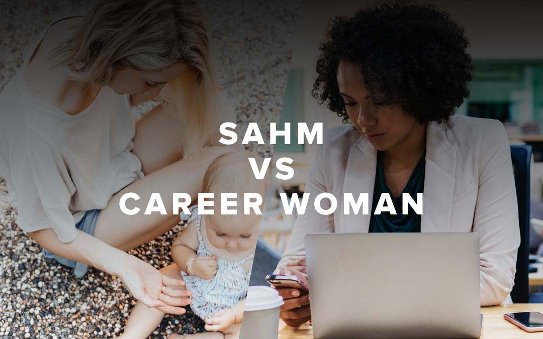SAHM vs Career Woman